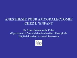 ANESTHESIE POUR AMYGDALECTOMIE CHEZ L  ENFANT  Dr Anne-Emmanuelle Colas d partement d  anesth sie-r animation chirurgica