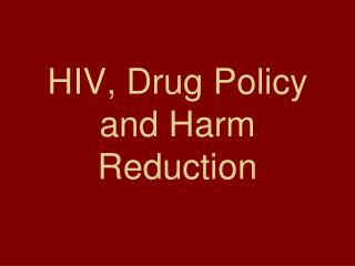 HIV, Drug Policy and Harm Reduction