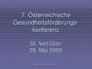 7. Österreichische Gesundheitsförderungs-konferenz St. Veit/Glan 25. Mai 2005