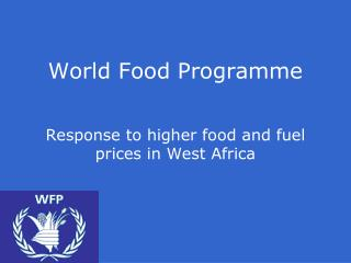 World Food Programme Response to higher food and fuel prices in West Africa