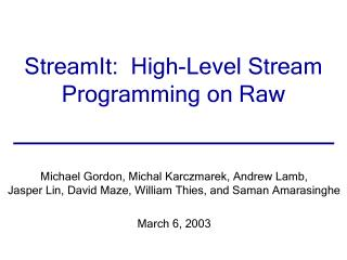 StreamIt:  High-Level Stream Programming on Raw