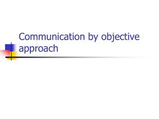 Communication by objective approach