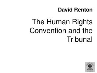 David Renton The Human Rights Convention and the Tribunal