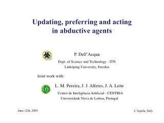 L. M. Pereira, J. J. Alferes, J. A. Leite   Centro de Inteligência Artificial -  CENTRIA