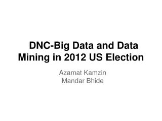 DNC-Big Data and Data Mining in 2012 US Election