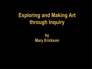 Exploring and Making Art  through Inquiry by Mary Erickson
