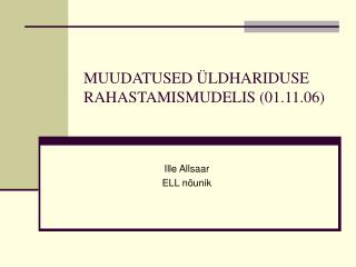 MUUDATUSED �LDHARIDUSE RAHASTAMISMUDELIS (01.11.06)
