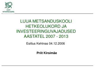 LUUA METSANDUSKOOLI HETKEOLUKORD JA INVESTEERINGUVAJADUSED AASTATEL 2007 - 2013