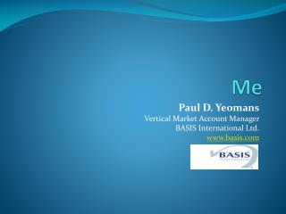 Paul D. Yeomans Vertical Market Account Manager BASIS International Ltd. basis