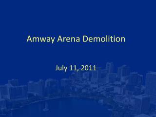 Amway Arena Demolition July 11, 2011