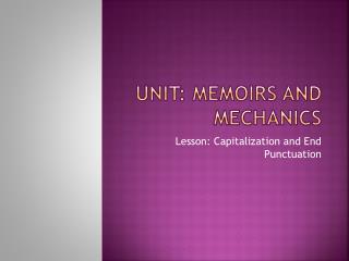Unit: Memoirs and Mechanics
