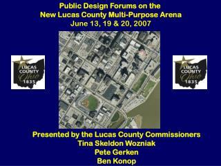 Public Design Forums on the  New Lucas County Multi-Purpose Arena June 13, 19 & 20, 2007