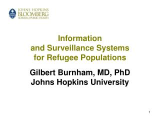 Information and Surveillance Systems for Refugee Populations Gilbert Burnham, MD, PhD