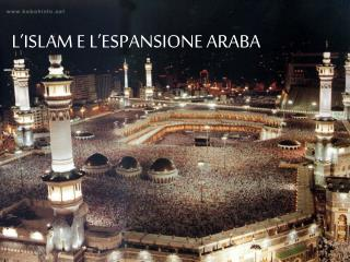 L'ISLAM E L'ESPANSIONE ARABA