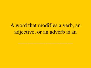 A word that modifies a verb, an adjective, or an adverb is an