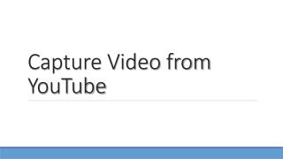 Capture Video from YouTube