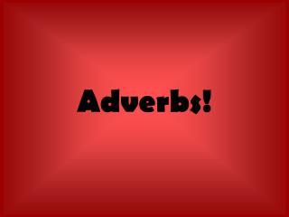 Adverbs!