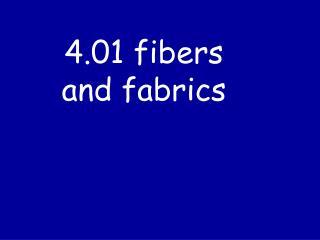 4.01 fibers and fabrics