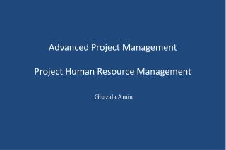 Advanced Project Management  Project Human Resource Management