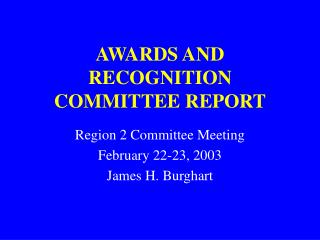 AWARDS AND RECOGNITION COMMITTEE REPORT