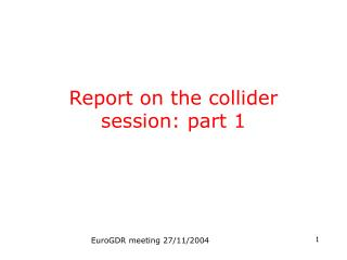 Report on the collider session: part 1