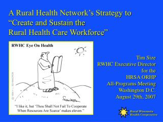 "A Rural Health Network's Strategy to ""Create and Sustain the  Rural Health Care Workforce"""