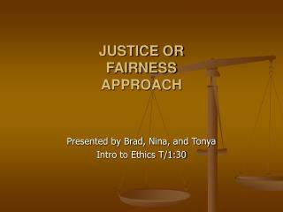 JUSTICE OR FAIRNESS APPROACH