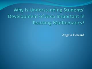 Why is Understanding Students' Development of Area Important in Teaching Mathematics?