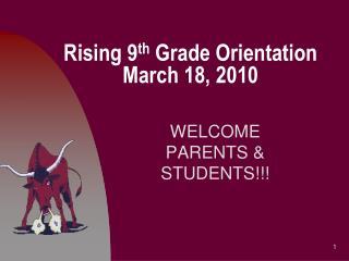 Rising 9th Grade Orientation March 18, 2010
