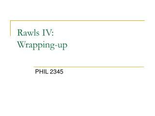 Rawls IV:  Wrapping-up