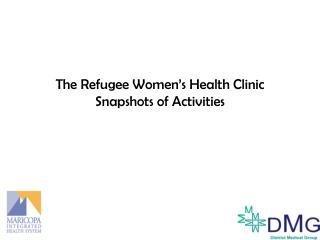 The Refugee Women's Health Clinic Snapshots of Activities