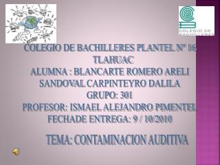COLEGIO DE BACHILLERES PLANTEL N� 16    TLAHUAC ALUMNA : BLANCARTE ROMERO ARELI