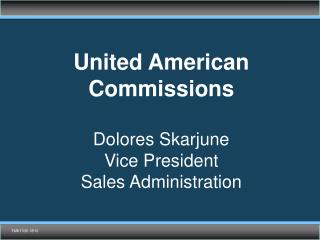 United American  Commissions Dolores Skarjune  Vice President  Sales Administration