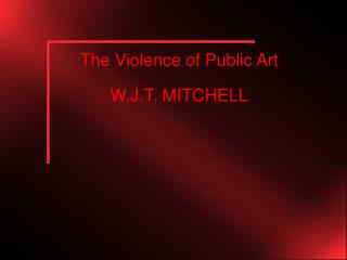 The Violence of Public Art W.J.T. MITCHELL