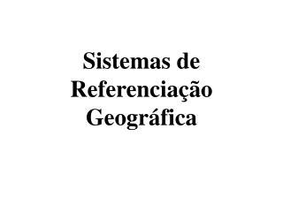 Sistemas de Referenciação Geográfica