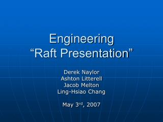 "Engineering ""Raft Presentation"""