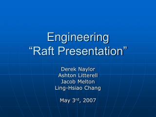 "Engineering ""Raft Presentation"""