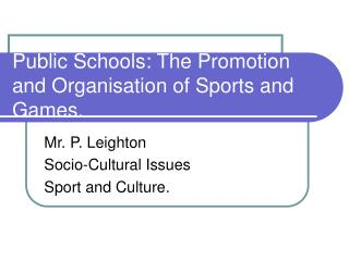 Public Schools: The Promotion and Organisation of Sports and Games.