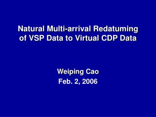 Natural Multi-arrival Redatuming of VSP Data to Virtual CDP Data