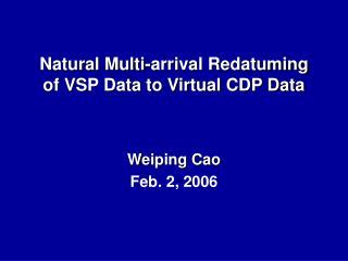 Natural Multi-arrival Redatuming of VSP Data to Virtual CDP Data