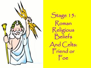 Stage 15: Roman Religious Beliefs And Celts: Friend or Foe