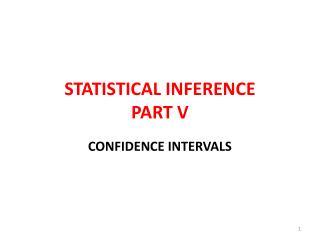 STATISTICAL INFERENCE PART V