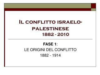 Il conflitto israelo-palestinese 	1882 - 2010