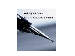 Writing an Essay Part 1:  Creating a Thesis