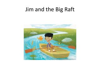 Jim and the Big Raft