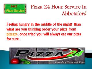 Pizza 24 Hour Service In Abbotsford