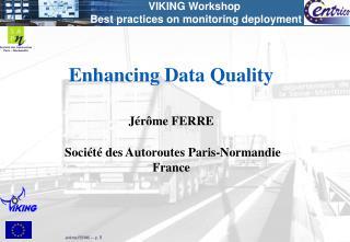 Enhancing Data Quality Jérôme FERRE  Société des Autoroutes Paris-Normandie France