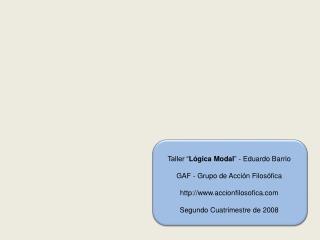 """Taller """" Lógica Modal """" - Eduardo Barrio GAF - Grupo de Acción Filosófica"""
