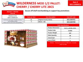 WILDERNESS  MOD 1/2 PALLET:  CHERRY / CHERRY LITE 28CS