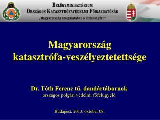 Dr. Tóth Ferenc tű. dandártábornok országos polgári védelmi főfelügyelő